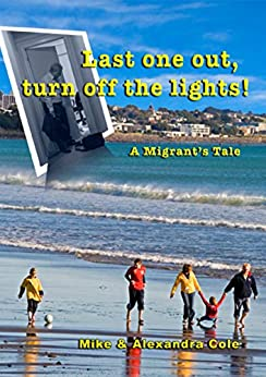 Last one out turn off the light's!: A Migrant's Tale by [Mike Cole, Alexandra Cole]