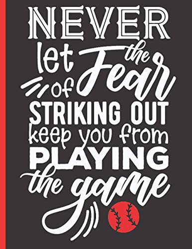 Never Let The Fear Of Striking Out - Baseball Coaching Playbook: 100 Blank Baseball Court Diagrams Notebook For Trainings, Drills and Winning Plays - Gifts for Baseball Players, Baseball Coach