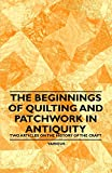 The Beginnings of Quilting and Patchwork in Antiquity - Two Articles on the History of the Craft