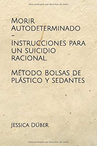 Morir Autodeterminado - Instrucciones para un suicidio racional. Método Bolsas de plástico...