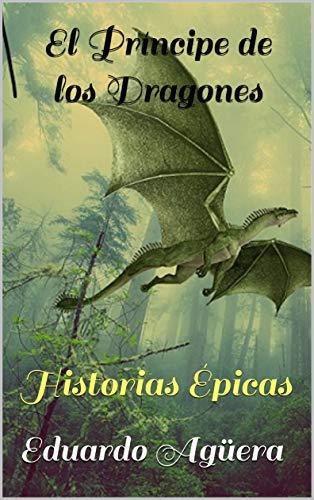 El Príncipe de los Dragones: Historias Épicas (HISTORIAS ÉPICAS, EL PRÍNCIPE DE LOS DRAGONES)
