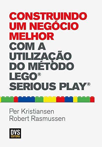 Construindo Um Negócio Melhor com a Utilização do Método Lego Serious Play