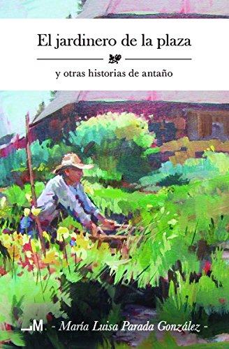El jardinero de la plaza y otras historias de antaño