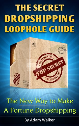 The Secret Dropshipping Loophole Guide - The New Way to Make A Fortune Dropshipping - Never Run Out of Inventory Again!: How You Can Avoid the Amazon FBA Race to The Bottom Once and For All.