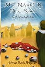 My Name Is Not Saul: Part Two of the Angelica Series (Volume 2)