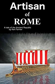 Artisan of Rome: A Tale of the Ancient Republic by [Kenneth Farmer]