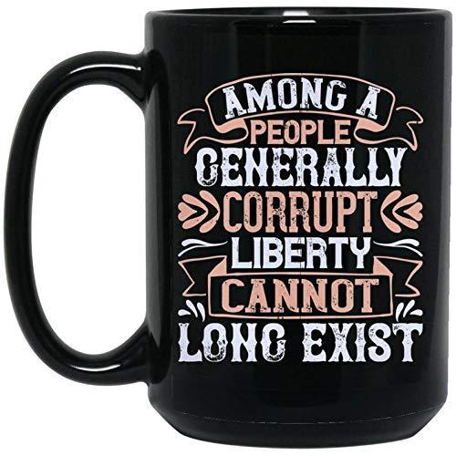 N\A Entre un Pueblo generalmente corrupto, la Libertad no Puede existir por Mucho Tiempo Taza de café Regalo Personalizado Taza de café Tazas Reutilizables Impresas Frescas Taza de cerámica