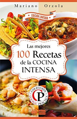 LAS MEJORES 100 RECETAS DE LA COCINA INTENSA (Colección Cocina Práctica - Edición Limitada nº 7)