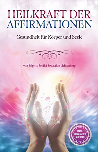 Heilkraft der Affirmationen: Gesundheit für Körper und Geist