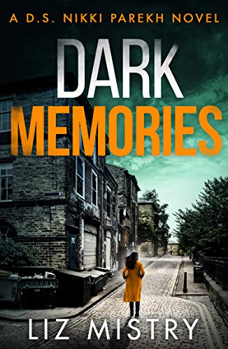 Dark Memories: An addictive and nail-biting crime thriller packed with suspense (Detective Nikki Parekh, Book 3) by [Liz Mistry]