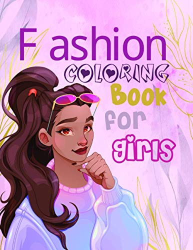 Fashion Coloring Book for Girls: Activities for Kids and Teens of All Ages | Beauty Outfits from Magazines | Sketchbook for Beginner Artists, Designers