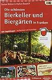 Die schönsten Bierkeller und Biergärten in Franken: Über 600 Empfehlungen - mit Bierfesten und Freizeittipps