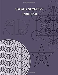 Sacred Geometry Crystal Grids: Harness the power of crystals and sacred geometry