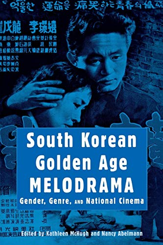 South Korean Golden Age Melodrama: Gender, Genre, and National Cinema (Contemporary Approaches to Film and Media Series)