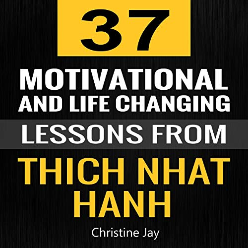 37 Motivational and Life-Changing Lessons from Thich Nhat Hanh audiobook cover art