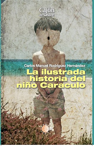La ilustrada historia del niño caraculo (Cajon de Sastre)