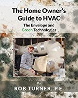 The Home Owner's Guide to HVAC: The Envelope and Green Technologies