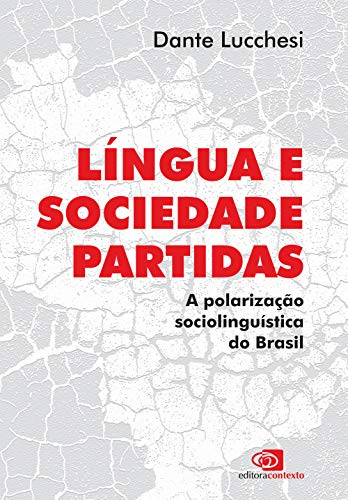 Língua e sociedade partidas: A Polarização Sociolinguística do Brasil