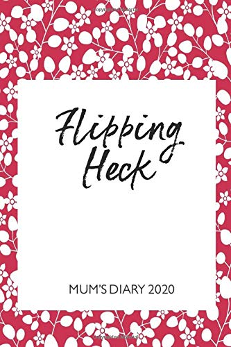 Mum's Diary 2020 - Flipping Heck: Week To View - Tired but Organised Mum 2020 Desk Diary Book - Pocket Month to View Calendar Planner - Busy Mums Yearly Organiser - Red Berry