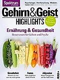 Gehirn&Geist Highlights - Ernährung & Gesundheit: Besser essen für Gehirn und Psyche (Gehirn&Geist Highlights / Unsere besten Themenhefte im Nachdruck)