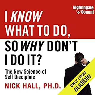 I Know What to Do, So Why Don't I Do It?     The New Science of Self-Discipline              By:                                                                                                                                 Nick Hall                               Narrated by:                                                                                                                                 Nick Hall                      Length: 10 hrs and 5 mins     77 ratings     Overall 4.4