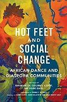 Hot Feet and Social Change: African Dance and Diaspora Communities