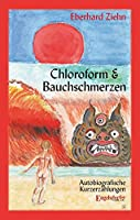 Chloroform & Bauchschmerzen: Autobiografische Kurzerzaehlungen