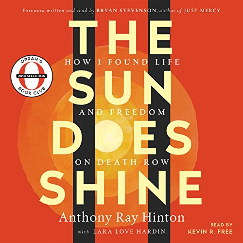 The Sun Does Shine     Oprah's Book Club Summer 2018 Selection              Written by:                                                                                                                                 Anthony Ray Hinton,                                                                                        Lara Love Hardin,                                                                                        Bryan Stevenson - foreword                               Narrated by:                                                                                                                                 Bryan Stevenson - foreword,                                                                                        Kevin R. Free                      Length: 9 hrs and 11 mins     105 ratings     Overall 4.8