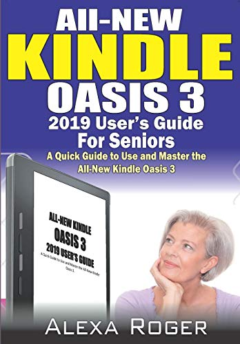 All-New Kindle Oasis 3 2019 User's Guide for Seniors: A Quick Guide to Use and Master the All-New Kindle Oasis 3