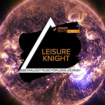Leisure Knight - 2020 Chillout Music For Long Journey