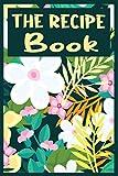 The Recipe Book: Blank Recipe Book; Blank Cookbook; Personalized Recipe Book; Cute Recipe Book; Empt...