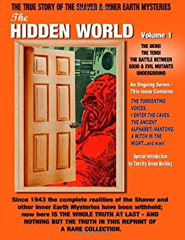 The Hidden World Volume One  The Dero! The Tero! The Battle Between Good and Evil Underground - The True Story Of The Shaver & Inner Earth Mysteries