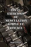 Les 21 exercices de musculation simple et efficace: Mouvement de musculation avec haltères, barre, et poids de corps