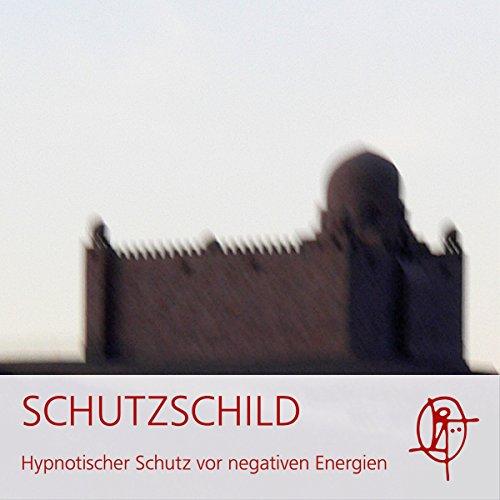 Schutzschild: Hypnotischer Schutz vor negativer Energie Titelbild