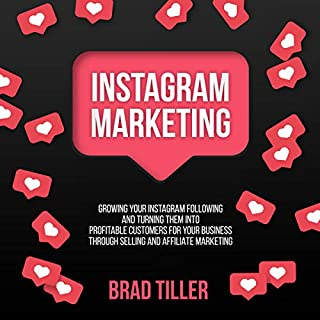 Instagram Marketing: Growing Your Instagram Following and Turning Them Into Profitable Customers for Your Business Through Selling and Affiliate Marketing audiobook cover art