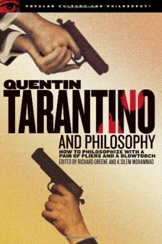Quentin Tarantino and Philosophy: How to Philosophize with a Pair of Pliers and a Blowtorch (Popular Culture and Philosophy Book 29)