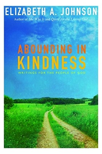Abounding in Kindness: Writing for the People of God (Sister Elizabeth Johnson Quest For The Living God)
