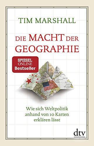 Die Macht der Geographie: Wie sich Weltpolitik anhand von 10 Karten erklären lässt, Erweiterte und aktualisierte Taschenbuchausgabe