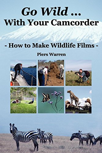 Go Wild with Your Camcorder - How to Make Widlife Films: How to Make Wildlife Films