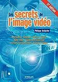 Les secrets de l'image vidéo - Colorimétrie - Eclairage - Optique - Caméra - Signal vidéo - Compression numérique - Formats d'enregistrement - Formats d'images