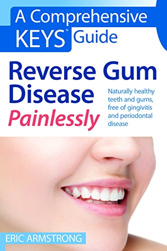 Reverse Gum Disease Painlessly: Naturally healthy teeth and gums, free of gingivitis and periodontal disease