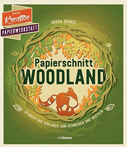 Papierschnitt: Woodland: 20 Ideen und Vorlagen zum Schneiden und Basteln (Meine kreative Papierwerkstatt)