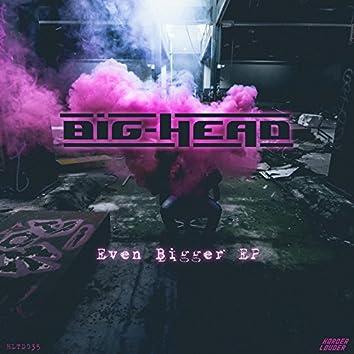 Even Bigger