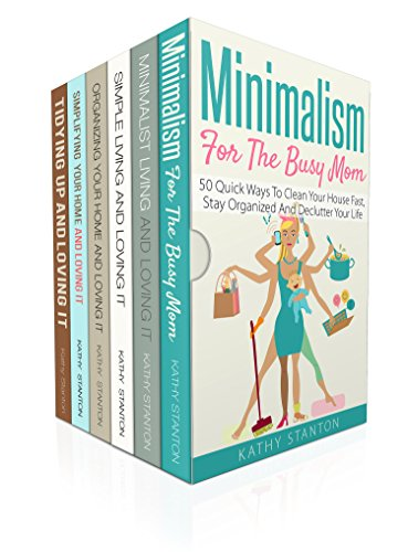 Minimalism And Speed Cleaning Guide: 6 Manuscripts: A Step By Step Guide To Get Organized And Keep Your House Clean (Cleaning Hacks, Simplify Your Space, Decluttering Techniques Book 1) by [Kathy Stanton, Rick Riley]
