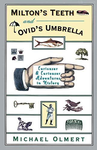 Milton's Teeth and Ovid's Umbrella: Curiouser and Curiouser Adventures in History