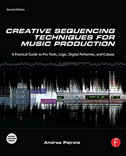 Creative Sequencing Techniques for Music Production: A Practical Guide to Pro Tools, Logic, Digital Performer, and Cubase (English Edition)