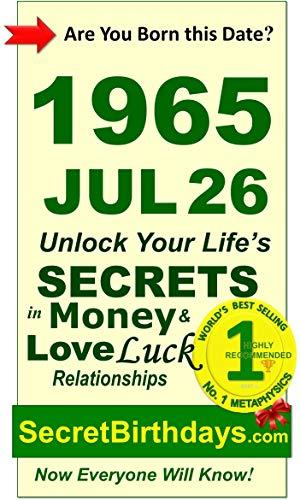 Born 1965 Jul 26? Your Birthday Secrets to Money, Love Relationships Luck: Fortune Telling Self-Help: Numerology, Horoscope, Astrology, Zodiac, Destiny ... Metaphysics (19650726) (English Edition)