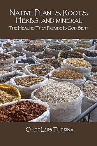 Native Plants, Roots, Herbs, and Mineral: The Healing They Provide Is God Sent