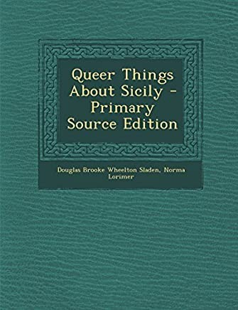 Queer Things about Sicily - Primary Source Edition by Douglas Brooke Wheelton Sladen (2014-01-14)