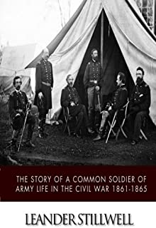 The Story of a Common Soldier of Army Life in the Civil War 1861-1865